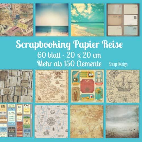 Scrapbooking Papier Reise: 60 blatt 20 x 20 cm - Mehr als 150 elemente