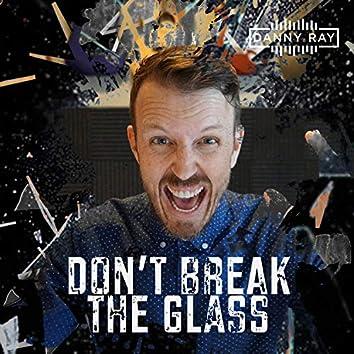 Don't Break the Glass