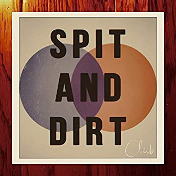 Spit and Dirt Club