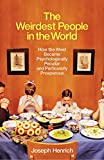 The Weirdest People in the World: How the West Became Psychologically Peculiar and Particularly Prosperous - Joseph Henrich