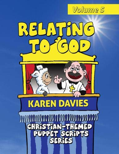 Compare Textbook Prices for Relating to God: 10 plays showing how to understand God and Christianity Christian-Themed Puppet Script Series Volume 5 1 Edition ISBN 9781909129351 by Davies, Karen,Griffiths, Picasso