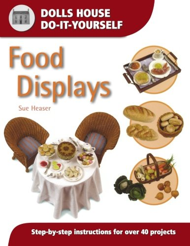 Food Displays: Step-by-step Instructions for More Than 40 Projects (Dolls' House...