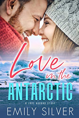 Love in the Antarctic: A Love Abroad Story (Love Abroad Series Book 1) by [Emily Silver]