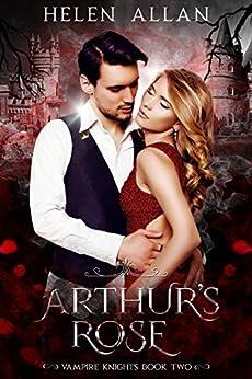 [Helen Allan]のArthur's Rose: Vampire Knights (The Vampire Knights Series Book 2) (English Edition)