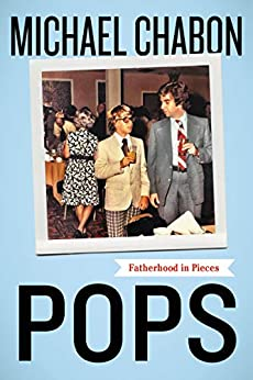 Pops: Fatherhood in Pieces by [Michael Chabon]