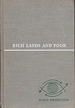Hardcover Rich Lands and Poor: The road to world prosperity (Published in England under the title of Economic Theory and Under-Developed Regions). World Perspectives, Volume # 16 Book