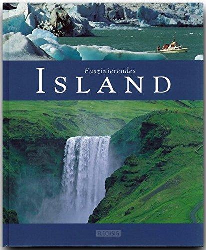 Faszinierendes ISLAND - Ein Bildband mit über 110 Bildern - FLECHSIG Verlag (Faszination)
