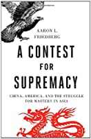 A Contest for Supremacy: China, America, and the Struggle for Mastery in Asia