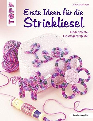 Erste Ideen für die Strickliesel: Kinderleichte Einsteigerprojekte (kreativ.kompakt.)