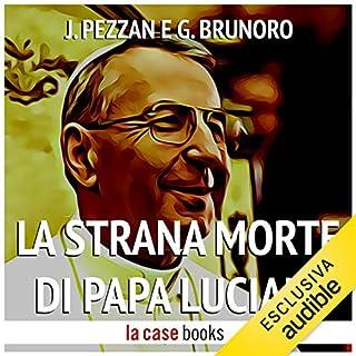 La strana morte di Papa Luciani                   Di:                                                                                                                                 Jacopo Pezzan,                                                                                        Giacomo Brunoro                               Letto da:                                                                                                                                 Marileda Raggi                      Durata:  57 min     81 recensioni     Totali 4,0