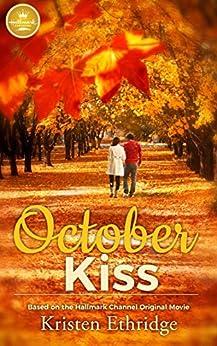 October Kiss: Based on a Hallmark Channel original movie by [Kristen Ethridge]