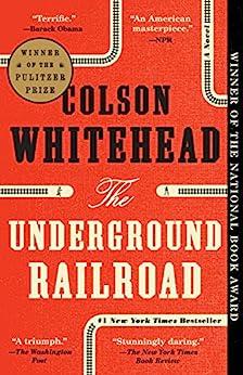 The Underground Railroad (Pulitzer Prize Winner) (National Book Award Winner) (Oprah's Book Club): A Novel by [Colson Whitehead]