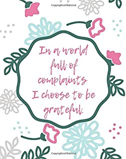In A World Full Of Complaints, I Choose To Be Grateful.: Journal For Practicing Gratitude