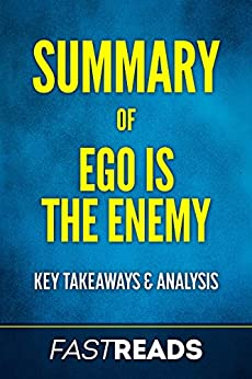 Summary of Ego Is the Enemy: Includes Key Takeaways & Analysis by [FastReads]