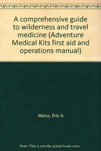A comprehensive guide to wilderness and travel medicine (Adventure Medical Kits first aid and operations manual)