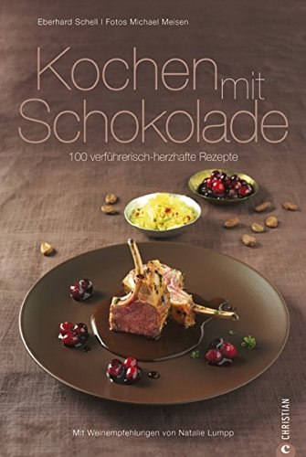 Kochen mit Schokolade: 100 verführerisch-herzhafte Rezepte (Cook & Style)