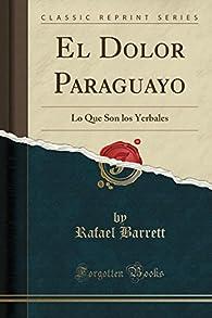 El Dolor Paraguayo: Lo Que Son los Yerbales par Rafael Barrett