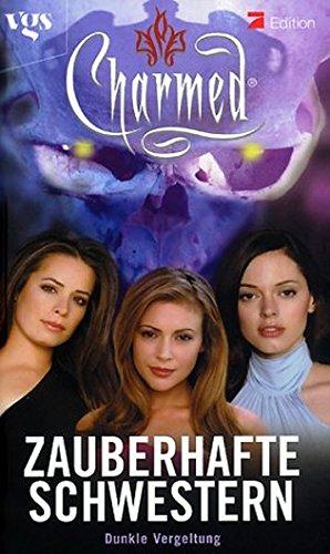 Charmed, Zauberhafte Schwestern, Bd. 21: Dunkle Vergeltung