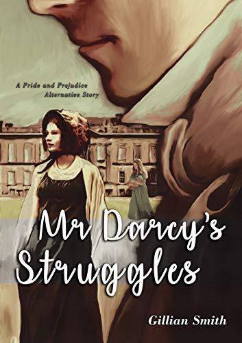 Mr Darcy's Struggles: A Pride and Prejudice Alternative Story by [Gillian Smith]