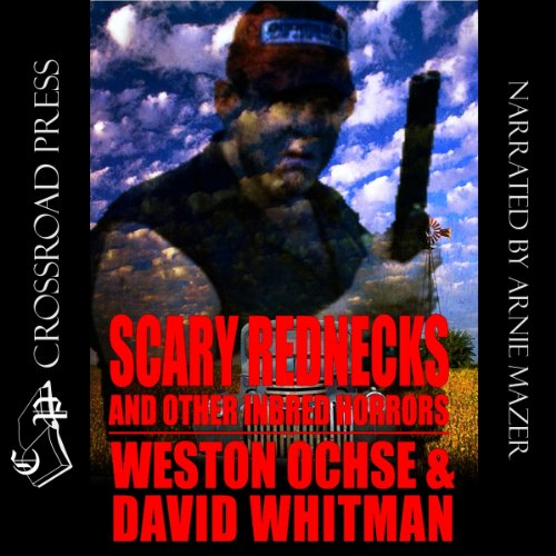 Scary Rednecks & Other Inbred Horrors                   By:                                                                                                                                 Weston Ochse,                                                                                        David Whitman                               Narrated by:                                                                                                                                 Arnie Mazer                      Length: 6 hrs and 32 mins     19 ratings     Overall 3.9