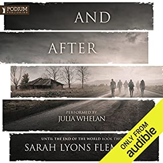 And After     Until the End of the World, Book 2              Written by:                                                                                                                                 Sarah Lyons Fleming                               Narrated by:                                                                                                                                 Julia Whelan                      Length: 10 hrs and 48 mins     9 ratings     Overall 4.9