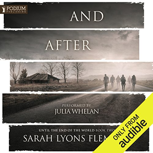 And After     Until the End of the World, Book 2              By:                                                                                                                                 Sarah Lyons Fleming                               Narrated by:                                                                                                                                 Julia Whelan                      Length: 10 hrs and 48 mins     94 ratings     Overall 4.7