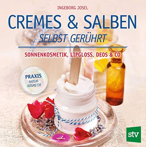 Cremes & Salben selbst gerührt: Sonnenkosmetik, Lipgloss, Deos & Co.
