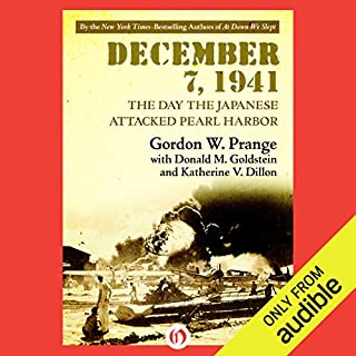 December 7, 1941     The Day the Japanese Attacked Pearl Harbor              By:                                                                                                                                 Gordon Prange                               Narrated by:                                                                                                                                 Dennis Holland                      Length: 15 hrs and 26 mins     23 ratings     Overall 4.2