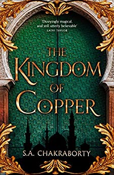 The Kingdom of Copper: Escape to a city of adventure, romance, and magic in this thrilling epic fantasy trilogy (The Daevabad Trilogy, Book 2) by [S. A. Chakraborty]