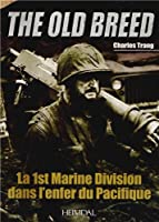 The Old Breed: La 1st Marine Division Dans L'enfer Du Pacifique