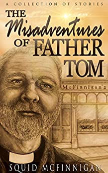 The Misadventures of Father Tom by [Squid McFinnigan]