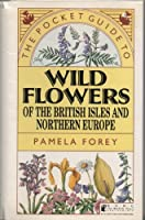 The Pocket Guide to Wild Flowers of Britain and Northern Europe (Natural history pocket guides) 1850280835 Book Cover