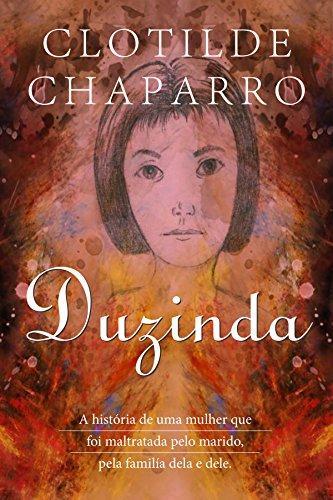 Duzinda: A história de uma mulher que foi maltratada pelo marido, pela familía dela e dele. (Portuguese Edition)