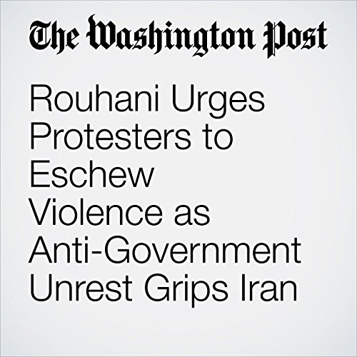 Rouhani Urges Protesters to Eschew Violence as Anti-Government Unrest Grips Iran copertina