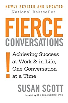Fierce Conversations: Achieving success in work and in life, one conversation at a time by [Susan Scott]