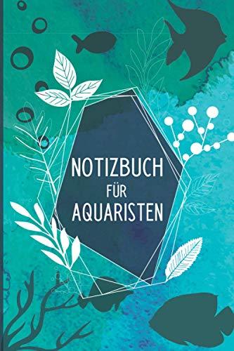 Notizbuch für Aquaristen: Aquarium Planer | A5 | Notizbuch liniert | 120 Seiten | Notizen aller Art | Tagebuch für deinen Aquarium | mit Fütterungs und Reinigungsplan
