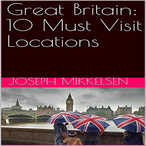 Great Britain: 10 Must Visit Locations audiobook cover art