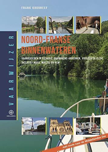 Vaarwijzer Noord-Franse binnenwateren: Vaargebieden in Picardië, Champagne-Ardennen, Vogezen en Elzas, inclusief Maas, Moezel en Rijn