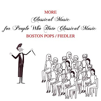 More Classical Music for People Who Hate Classical Music