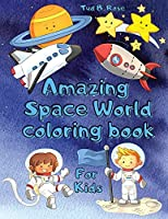 Amazing Space World Coloring Book for Kids: Great Space Coloring Book for Kids/Planets, Astronauts, Space Ships, Rockets, Stars, and More/Perfect Gift for Boys or Girls Ages 2-4 & 4-8