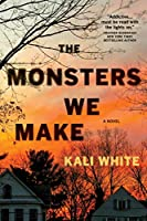 The Monsters We Make: A Novel