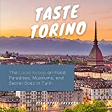 Taste Torino: The Local Scoop on Food Paradises, Museums and Secret Sites in Turin (Travel Guide)