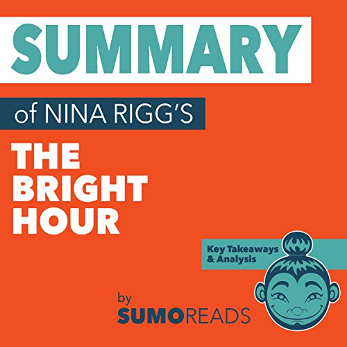 Summary of Nina Riggs' The Bright Hour: Key Takeaways & Analysis audiobook cover art
