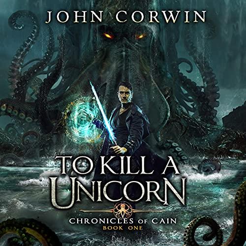 To Kill a Unicorn Audiobook By John Corwin cover art