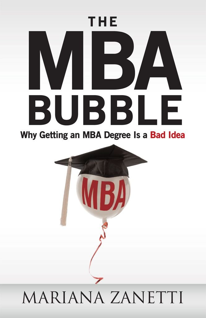The MBA Bubble : Why Getting an MBA Degree Is a Bad Idea