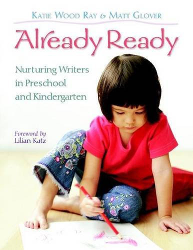 Compare Textbook Prices for Already Ready: Nurturing Writers in Preschool and Kindergarten Illustrated Edition ISBN 8601419153053 by Ray, Katie Wood,Glover, Matt