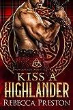 Kiss A Highlander: A Scottish Time Travel Romance (A Highlander Across Time Book 2)