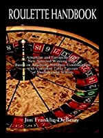 Roulette Handbook American and European Styles New Selected Winning Plays Based on Adjoining Numbers Combinations With Complete Table Layouts of 1410751066 Book Cover