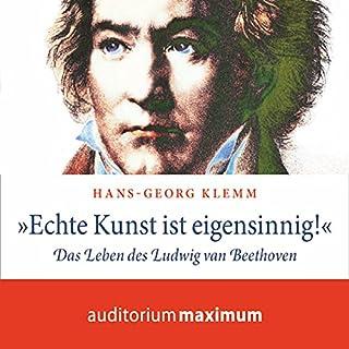 """Echte Kunst ist eigensinnig!"" Das Leben des Ludwig van Beethoven Titelbild"