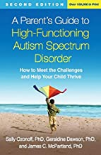 A Parent's Guide to High-Functioning Autism Spectrum Disorder, Second Edition: How to Meet the Challenges and Help Your Ch...